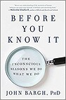 Image of the book Before You Know It: The Unconscious Reasons We Do What We Do by the author
