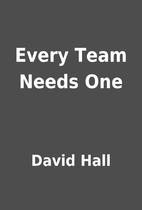 Every Team Needs One by David Hall