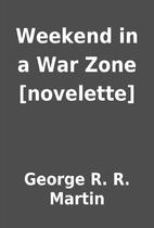 Weekend in a War Zone [novelette] by George…