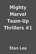 Mighty Marvel Team-Up Thrillers #1 by Stan…