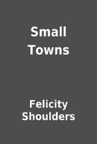 Small Towns by Felicity Shoulders