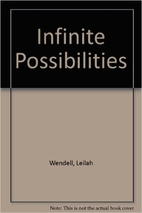 Infinite Possibilities by Leilah Wendell