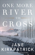 One More River to Cross by Jane Kirkpatrick
