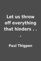 Let us throw off everything that hinders . .…