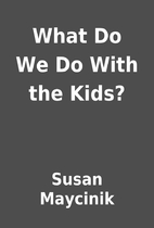 What Do We Do With the Kids? by Susan…