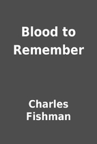 Blood to Remember by Charles Fishman