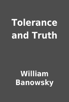 Tolerance and Truth by William Banowsky