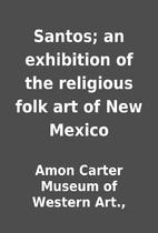 Santos; an exhibition of the religious folk…