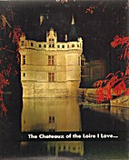 The Chateaux of the Loire I Love by…