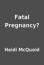 Fatal Pregnancy? by Heidi McQuoid