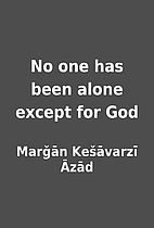 No one has been alone except for God by…