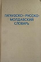 Gagauzsko-russko-moldavskij slovar':…
