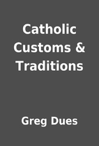 Catholic Customs & Traditions by Greg Dues