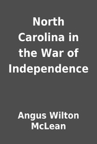 North Carolina in the War of Independence by…
