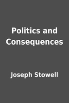 Politics and Consequences by Joseph Stowell