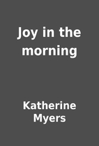 Joy in the morning by Katherine Myers