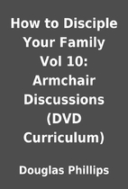 How to Disciple Your Family Vol 10: Armchair…