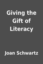 Giving the Gift of Literacy by Joan Schwartz