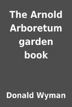 The Arnold Arboretum garden book by Donald…