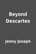 Beyond Descartes by Jenny Joseph