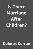 Is There Marriage After Children? by Dolores…