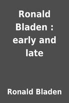 Ronald Bladen : early and late by Ronald…