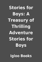 Stories for Boys: A Treasury of Thrilling…