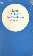 Lent: A Time To Celebrate by Matthew Fox