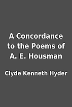 A Concordance to the Poems of A. E. Housman…