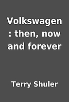 Volkswagen : then, now and forever by Terry…