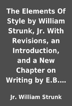 The Elements Of Style by William Strunk, Jr.…