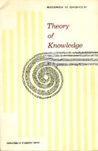 Theory of knowledge by Roderick M. Chisholm