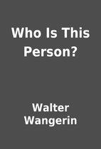 Who Is This Person? by Walter Wangerin