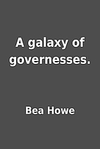A galaxy of governesses. by Bea Howe