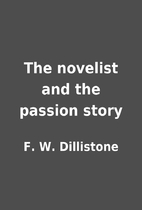 The novelist and the passion story by F. W.…