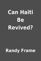 Can Haiti Be Revived? by Randy Frame
