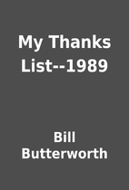 My Thanks List--1989 by Bill Butterworth