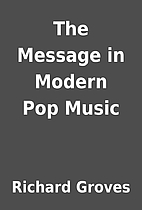 The Message in Modern Pop Music by Richard…