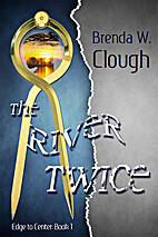 The River Twice by B. W. Clough
