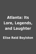 Atlanta: Its Lore, Legends, and Laughter by…