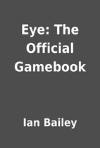 Eye: The Official Gamebook by Ian Bailey