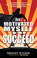 How I motivated myself to succeed by Shelley…