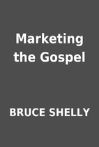 Marketing the Gospel by BRUCE SHELLY