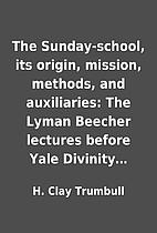 The Sunday-school, its origin, mission,…