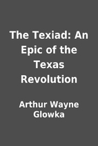 The Texiad: An Epic of the Texas Revolution…