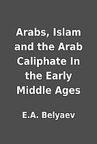Arabs, Islam and the Arab Caliphate In the…