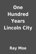 One Hundred Years Lincoln City by Ray Moe