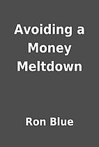 Avoiding a Money Meltdown by Ron Blue