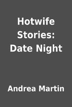 Hotwife Stories: Date Night by Andrea Martin