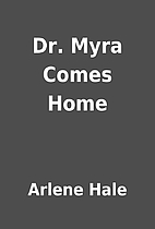 Dr. Myra Comes Home by Arlene Hale